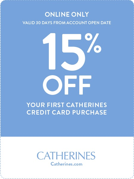 15% off your first Catherines Credit Card purchase at Catherines.com. Valid 30 days from account open date. Select for details.