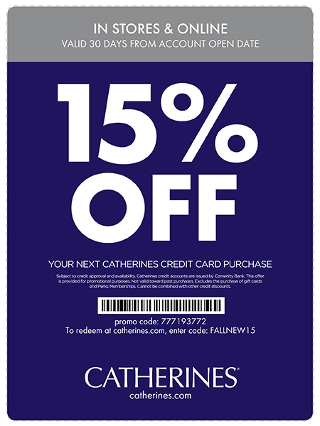 15% off your next Catherines Credit Card purchase in stores and online, 30 days from account open date.